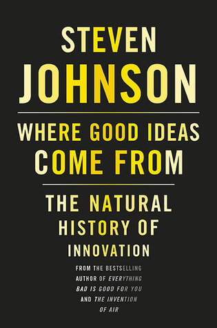Where Good Ideas Come From The Natural History of Innovation – steven johnson